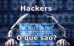 Hackers: O que são?