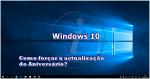 Windows 10: Como forçar a actualização do Aniversário?