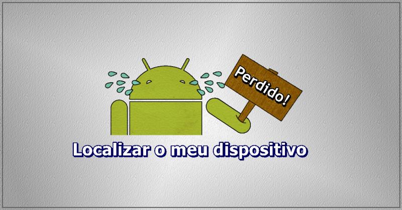Android perdido - Localizar o meu dispositivo