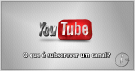 YouTube: O que é subscrever um canal? Para que serve?