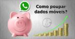WhatsApp: Como poupar dados móveis em 4 passos?