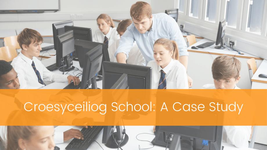 Croesyceiliog School: A Case Study