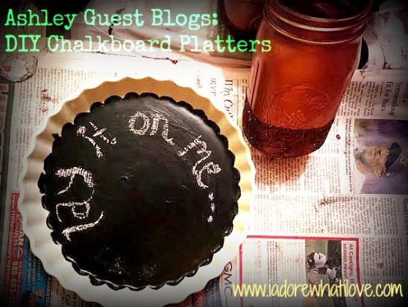 Ashley Guest Blogs DIY Chalkboard Platters - www.iadorewhatilove.com
