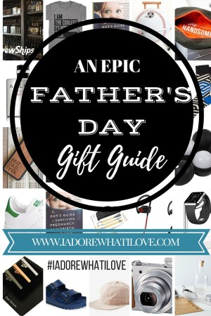 I Adore What I Love Blog // AN EPIC FATHER'S DAY GIFT GUIDE // www.iadorewhatilove.com #iadorewhatilove