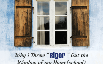 """Why I Threw """"Rigor"""" Out the Window of my Home(school)"""