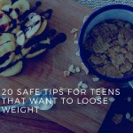20 Safe Tips for Teens That Want to Lose Weight