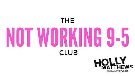 The Not Working 9-5 Club