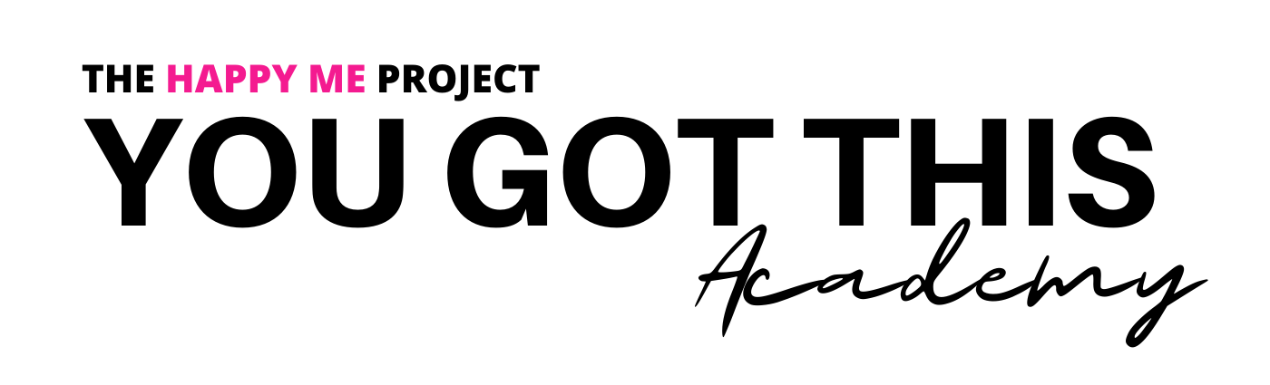 THE HAPPY ME PROJECT PRESENTS 'You Got This' Academy