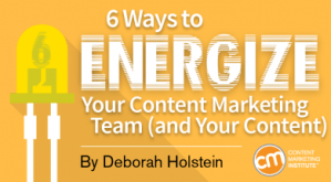 6 Ways to Energize Your Content Marketing Team (and Your Content)