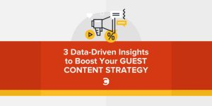 3 Data-Driven Insights to Boost Your Guest Content Strategy
