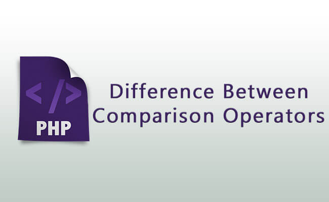 Difference Between Comparison Operators - PHP-Difference Between Comparison Operators