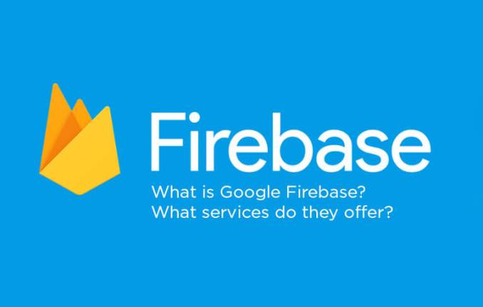 What is Google Firebase What services do they offer - What is Google Firebase? What services do they offer?