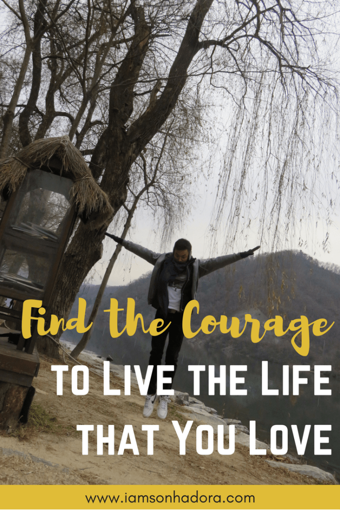 find-the-courage-live-the-life-you-love