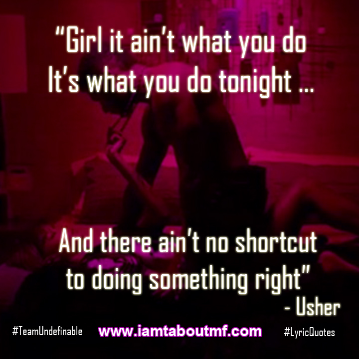 Girl it aint what you do, It's what you do tonight...
