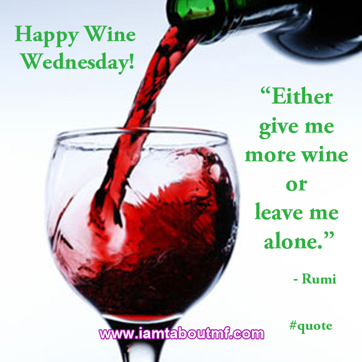 """Either  give me  more wine  or  leave me  alone."" - Rumi quote"