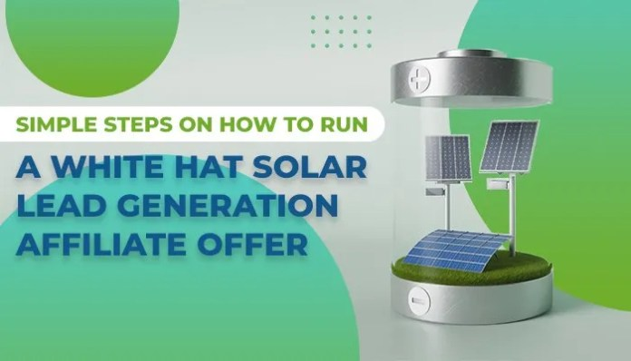 Simple Steps on How to Run a White Hat Solar Lead Generation Affiliate Offer