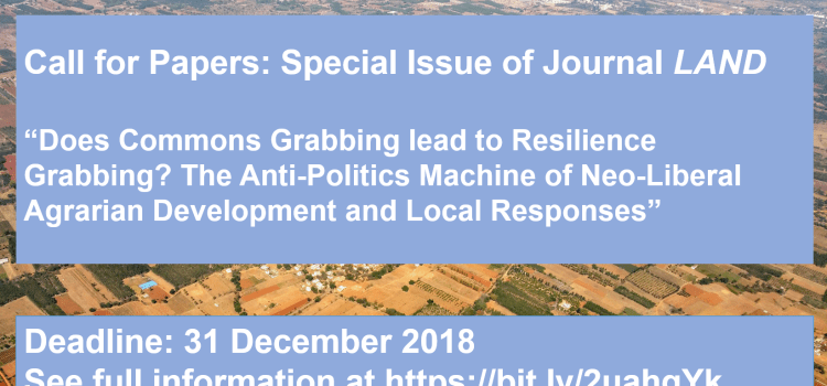 "Call for Papers: Special Issue ""Does Commons Grabbing lead to Resilience Grabbing? The Anti-Politics Machine of Neo-Liberal Agrarian Development and Local Responses"", new deadline 31 December 2018"