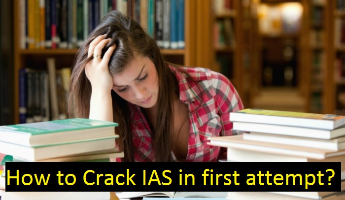 How to Crack UPSC IAS IPS in the first attempt?