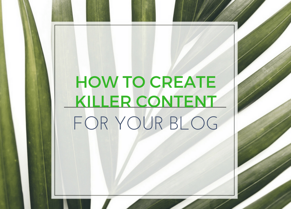 How to Create Consistently Killer Content for Your Blog