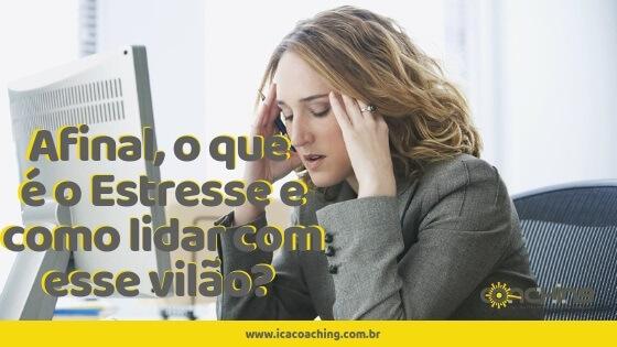 Afinal, o que é o estresse e como lidar com esse vilão?