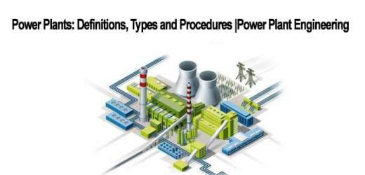 Power Plant Engineering | Definitions | Types and Procedures
