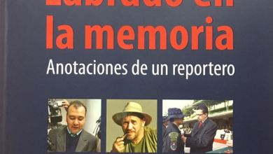 Photo of LABRADO EN LA MEMORIA: ANOTACIONES DE UN REPORTERO