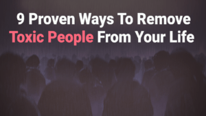 9-Proven-Ways-To-Remove-Toxic-People-From-Your-Life-300x169