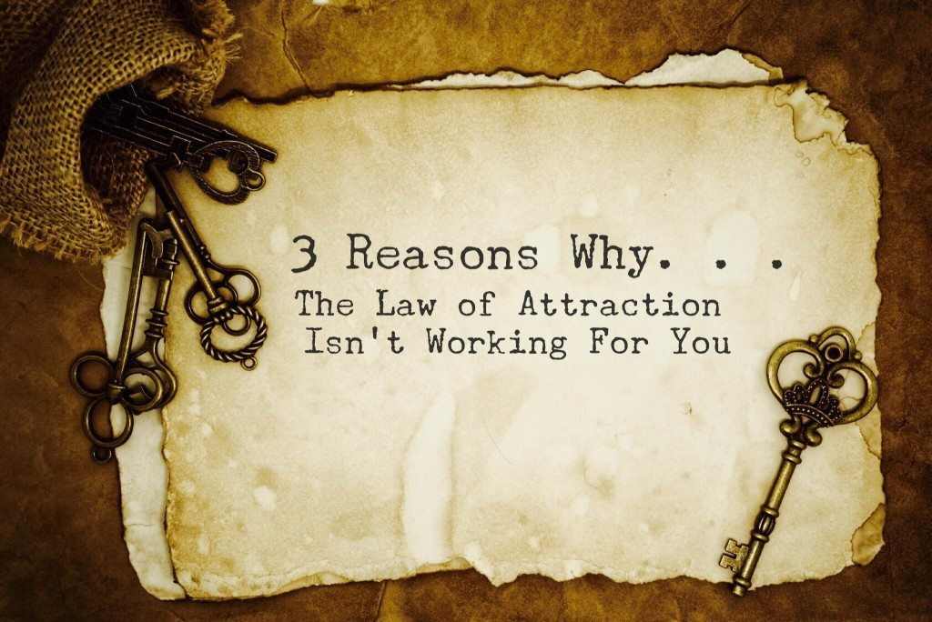law-of-attraction-not-working-3-reasons-why-1024x684
