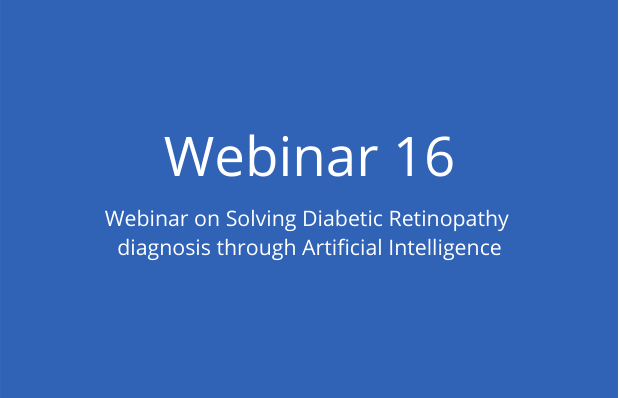 Webinar on Solving Diabetic Retinopathy diagnosis through Artificial Intelligence