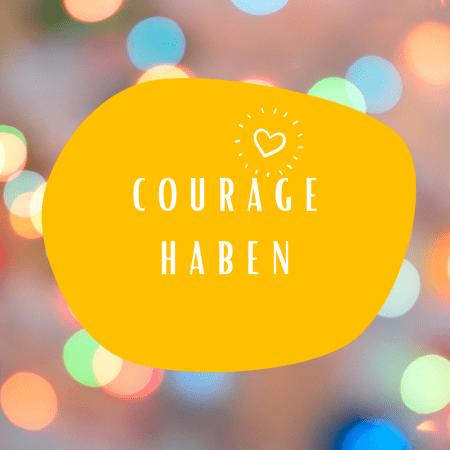 Statt Angst lieber Courage haben – Antwort 33