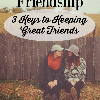 Intentional Friendship:  3 Keys to Keeping Great Friends