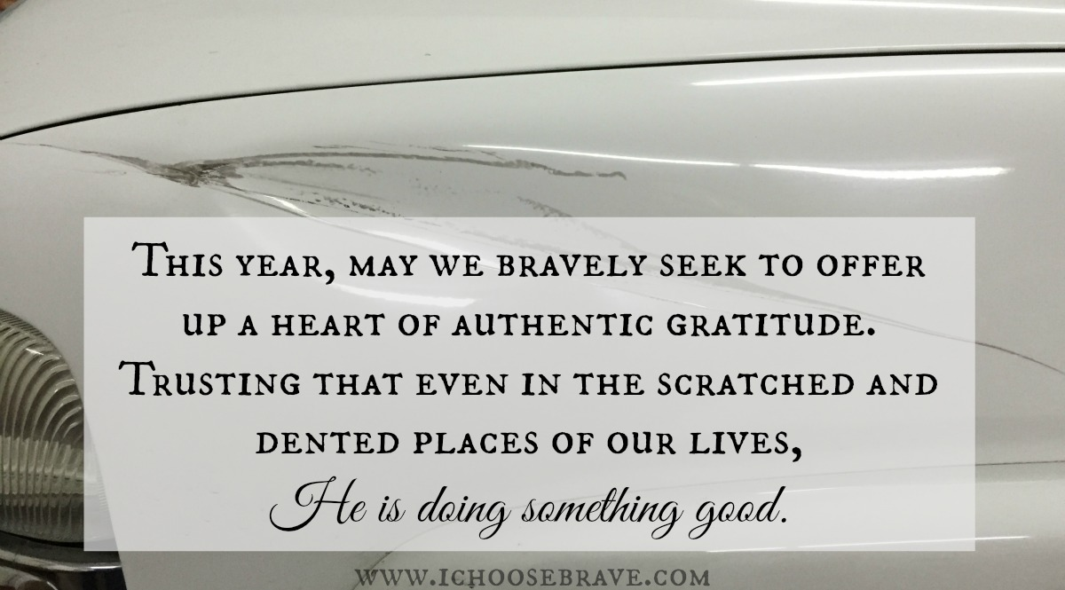 Authentic gratitude is brave enough to see God even in the scratched and dented place of our lives Fully trusting He is doing something good.