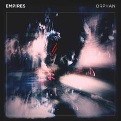 Empires - 'Orphan'