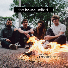 "The House United - ""Made of Matches"""