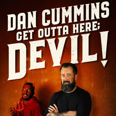 Dan Cummins' Get Outta Here; Devil!