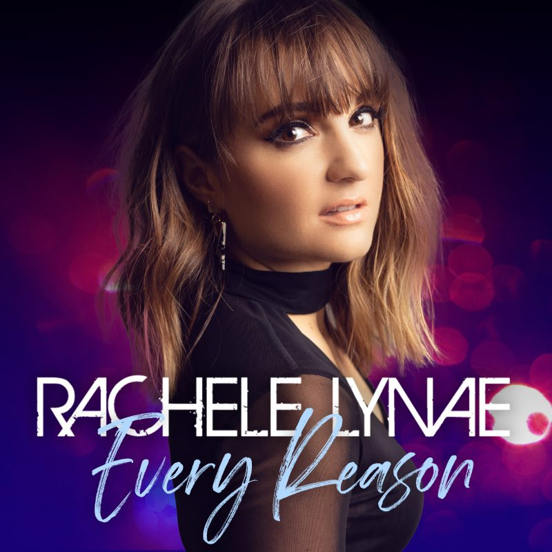 "Rachele Lynae - ""Every Reason"""
