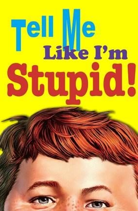 tell-me-like-I'm-stupid