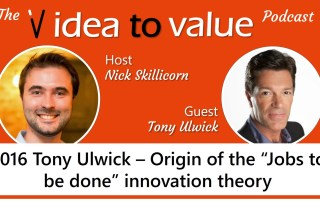 "#016 Tony Ulwick – Origin of the ""Jobs to be done"" innovation theory"