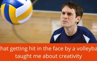what getting hit in the face by a volleyball taught me about creativity