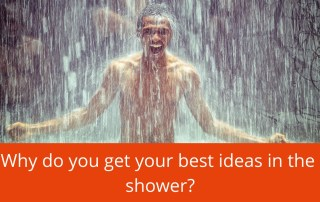 why do you get your best ideas in the shower