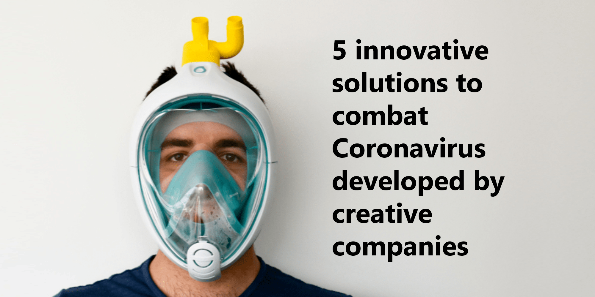 5 innovative solutions to combat Coronavirus developed by creative companies