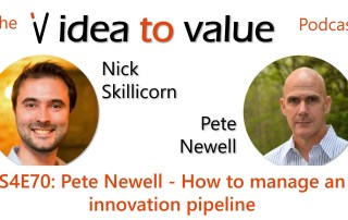 Podcast S4E70: Pete Newell - How to manage an innovation pipeline