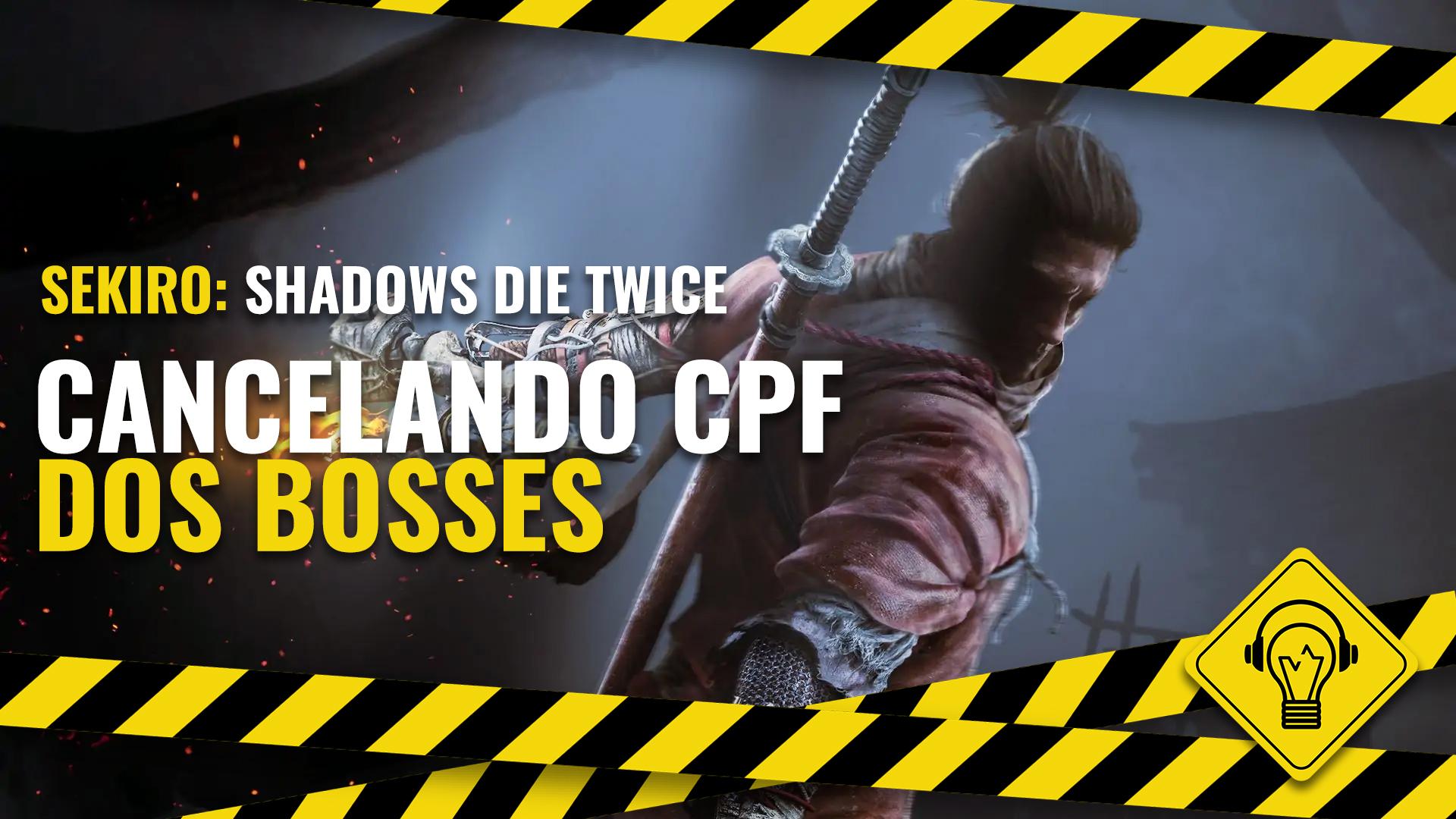 Jogando Errado – Cancelando CPF dos Bosses (Sekiro: Shadows Die Twice)