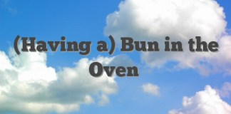 (Having a) Bun in the Oven