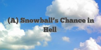 (A) Snowball's Chance in Hell