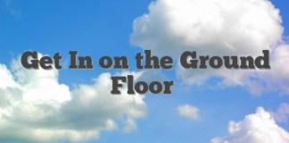 Get In on the Ground Floor