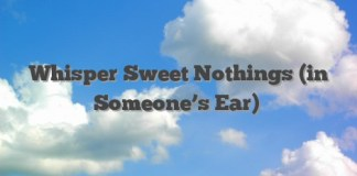Whisper Sweet Nothings (in Someone's Ear)
