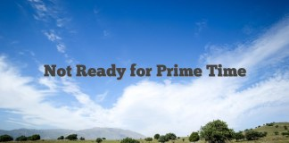 Not Ready for Prime Time