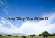 Any Way You Slice It