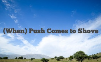 (When) Push Comes to Shove